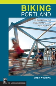 Biking Portland - 55 Rides From the Willamette Valley to Vancouver ebook by Owen Wozniak