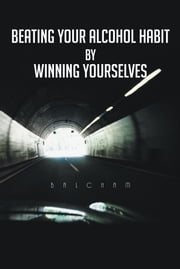 Beating Your Alcohol Habit By Winning Yourselves ebook by BALCHAM