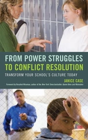 From Power Struggles to Conflict Resolution - Transform your School's Culture Today ebook by Janice Case,Rosalind Wiseman