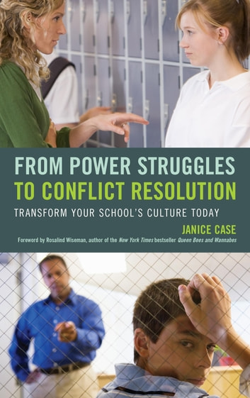 From Power Struggles to Conflict Resolution - Transform your School's Culture Today ebook by Janice Case