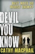 Devil You Know ebook by Cathy MacPhail