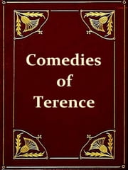 The Comedies of Terence [Illustrated] ebook by Publius Terentius Afer