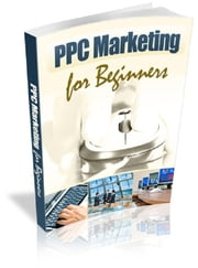 PPC Marketing For Beginners ebook by Anonymous