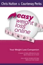 Easy Weight Loss Online Companion ebook by Courtenay Perks, Chris Hutton