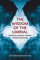 The Wisdom of the Liminal ebook by Celia Deane-Drummond