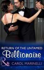 Return Of The Untamed Billionaire (Mills & Boon Modern) (Irresistible Russian Tycoons, Book 4) 電子書籍 by Carol Marinelli
