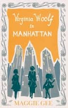 Virginia Woolf in Manhattan ebook by Maggie Gee
