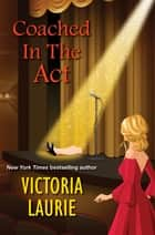 Coached in the Act ebook by Victoria Laurie
