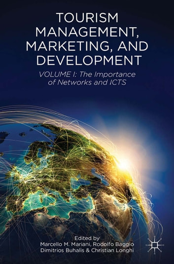 Tourism Management, Marketing, and Development - Volume I: The Importance of Networks and ICTs ebook by