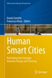 Human Smart Cities - Rethinking the Interplay between Design and Planning ebook by Grazia Concilio,Francesca Rizzo