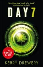 Day 7 - A Tense, Timely, Reality TV Thriller That Will Keep You On The Edge Of Your Seat ebook by Kerry Drewery