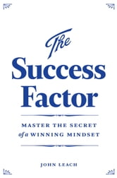 The Success Factor - Develop a Winning Mindset ebook by John Leach