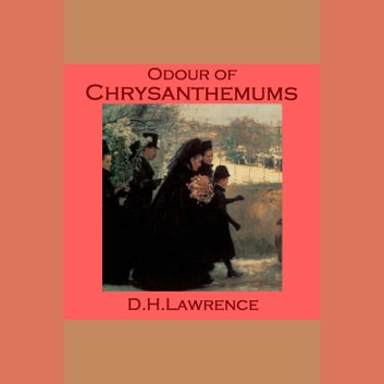 Odour of Chrysanthemums audiobook by D. H. Lawrence