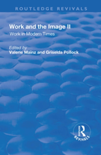 Work and the Image: v. 2: Work in Modern Times - Visual Mediations and Social Processes ebook by