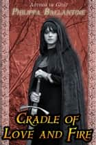 Cradle of Love and Fire ebook by Philippa Ballantine