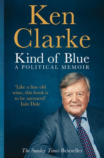 Kind of Blue - A Political Memoir eBook by Ken Clarke