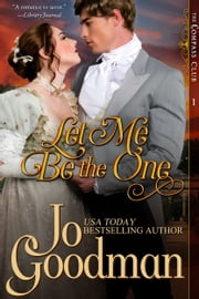 Let Me Be The One (The Compass Club Series, Book 1) ebook by Jo Goodman