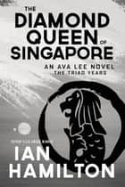 The Diamond Queen of Singapore - An Ava Lee Novel: The Triad Years ebook by Ian Hamilton