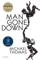 Man Gone Down - A Novel ebook by Michael Thomas