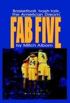 The Fab Five - Basketball Trash Talk the American Dream ebook by Mitch Albom