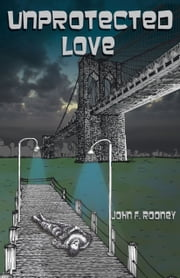 Unprotected Love ebook by John F. Rooney