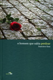 O homem que sabia perdoar ebook by Francisco Faus