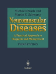 Neuromuscular Diseases - A Practical Approach to Diagnosis and Management ebook by Michael Swash, Martin S. Schwartz