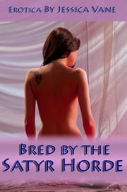 Bred by the Satyr Horde, Monster Breeding Erotica - Adult Material ebook by Jessica Vane