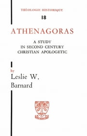 Athenagoras - A study in second century apologetic ebook by Barnard Lesly W.