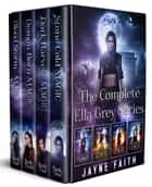 The Complete Ella Grey Series - Ella Grey Books 1, 2, 3, and 4 ekitaplar by Jayne Faith