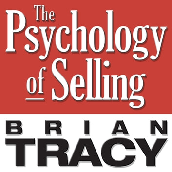 The Psychology of Selling - Increase Your Sales Faster and Easier Than You Ever Thought Possible audiobook by Brian Tracy