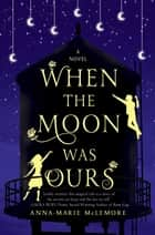 When the Moon was Ours ebook by Anna-Marie McLemore