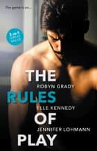 The Rules Of Play/The Fearless Maverick/Body Check/Winning Ruby He ebook by Elle Kennedy, Jennifer Lohmann, Robyn Grady