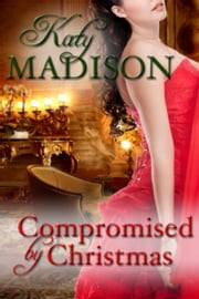 Compromised by Christmas ebook by Katy Madison