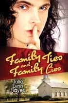 Family Ties and Family Lies ebook by Julie Lynn Hayes