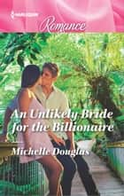 An Unlikely Bride for the Billionaire ebook by Michelle Douglas