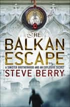 The Balkan Escape ebook eBook by Steve Berry