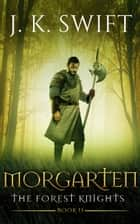 MORGARTEN (The Forest Knights) - Book 2 of The Forest Knights ebook by J. K. Swift
