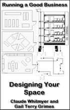 Running a Good Business: Book 7: Designing Your Space ebook by Claude Whitmyer