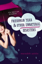 Freshman Year & Other Unnatural Disasters ebook by Meredith Zeitlin