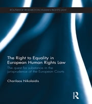 The Right to Equality in European Human Rights Law - The Quest for Substance in the Jurisprudence of the European Courts ebook by Charilaos Nikolaidis
