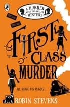 First Class Murder ebook by Robin Stevens