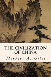 The Civilization of China ebook by Herbert A. Giles