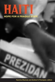 Haiti - Hope for a Fragile State ebook by Yasmine Shamsie,Andrew S. Thompson