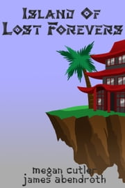 Island of Lost Forevers ebook by Megan Cutler,James Abendroth