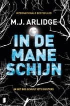 In de maneschijn - In het bos schuilt iets duisters eBook by M.J. Arlidge, Harmien Robroch, Annemarie de Vries