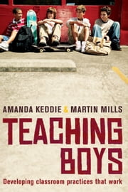 Teaching Boys - Developing classroom practices that work ebook by Amanda Keddie, Martin Mills