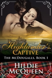 Highlander's Captive - The McDougalls, #1 ebook by Hildie McQueen