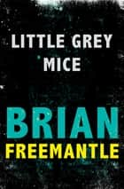 Little Grey Mice ebook by Brian Freemantle