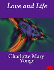 Love and Life ebook by Charlotte Mary Yonge